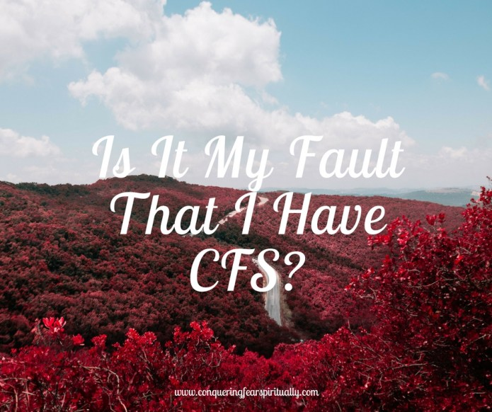Is It My Fault That I Have CFS-