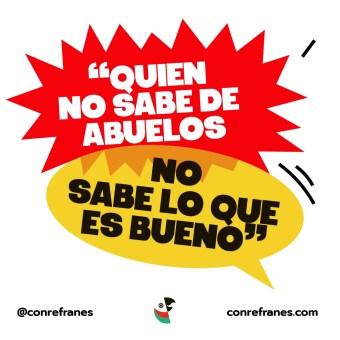 QUIEN NO SABE DE ABUELOS NO SABE LO QUE ES BUENO@72x-100