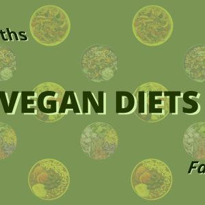 Vegan myths related to vegan diet debunked. Myths v/s facts