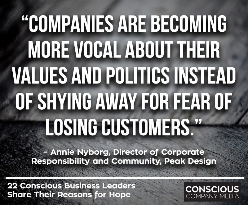 """Companies are becoming more vocal about their values and politics instead of shying away for fear of losing customers."""" – Annie Nyborg, Director of Corporate Responsibility and Community, Peak Design"""