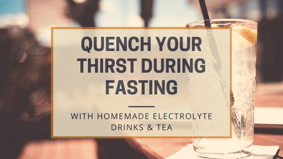 Quench Your Thirst during Fasting with Homemade Electrolyte Drinks & Tea – Conscious Health