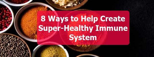 8 Habits for Super-Immunity & Fending Off Disease