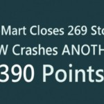 Welcome To The New Normal: The Dow Crashes Another 390 Points And Wal-Mart Closes 269 Stores