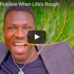 How to Stay Positive When Life's Rough (Video with Ralph Smart)