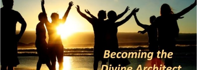 How to Become the Divine Architect of YOUR life
