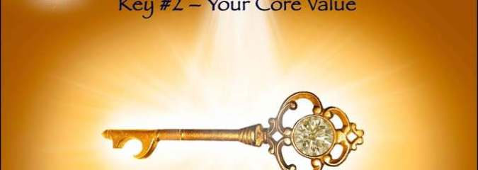 The 6 Simple Keys to Living a Spiritually Connected and Purpose Filled Life: Key 2- Finding Your Core Value