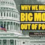 American Democracy Seems Rigged Because It Is: Why We Must Get BIG Money Out of Politics