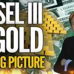 Basel III & Gold: The Big Picture – Mike Maloney