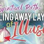 The Spiritual Path Is One Of Peeling Away Layers Of Illusion – Until You Discover Your True Self