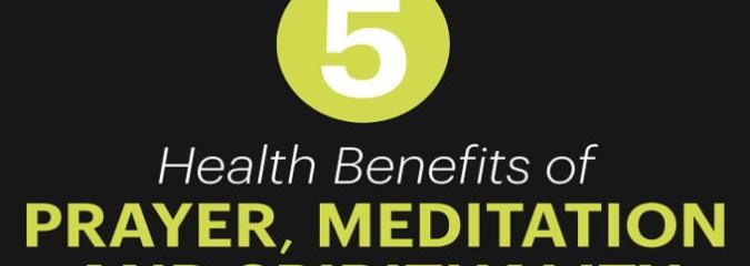 5 Health Benefits of Prayer, Meditation and Spirituality