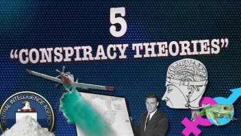 "Top 5 ""Conspiracy Theories"" That Turned Out To Be True"