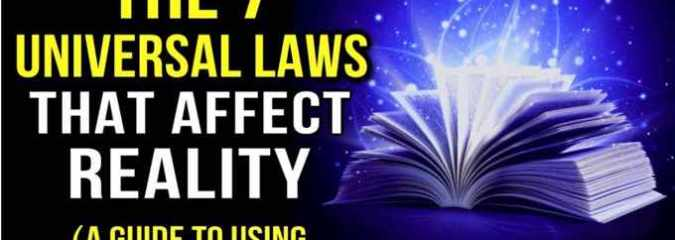 The 7 Universal Laws That Affect Reality and Manifesting