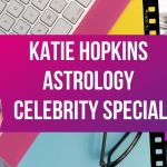 Katie Hopkins Horoscope & Astrology