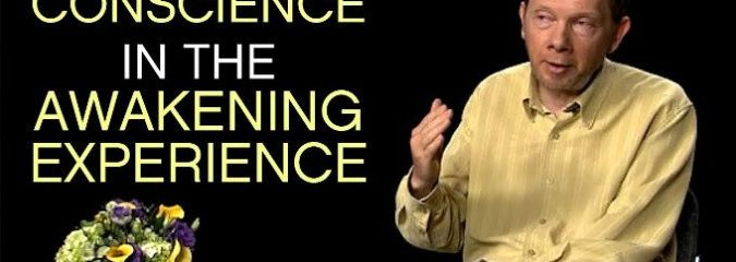 The Role of Conscience In The Awakening Experience | Eckhart Tolle