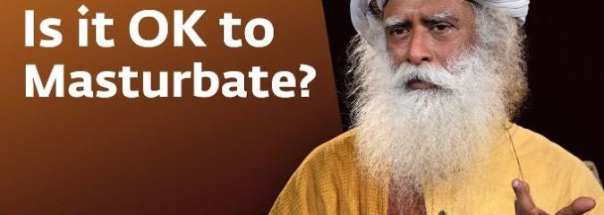 Is it OK to Masturbate? – Sadhguru Answers