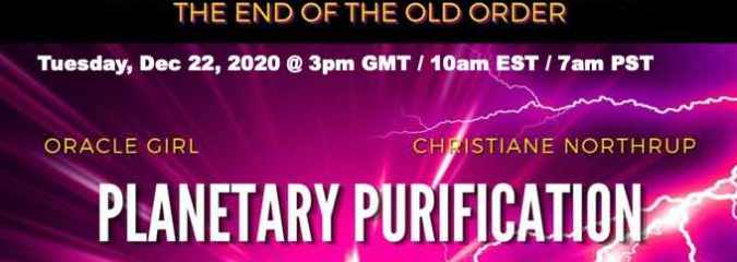 Global Planetary Purification: The End of the Old Order (Tuesday, Dec 22, 2020 @ 3pm GMT / 10am EST / 7am PST)
