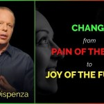 Change from Pain of the Past to Joy of the Future | Dr. Joe Dispenza