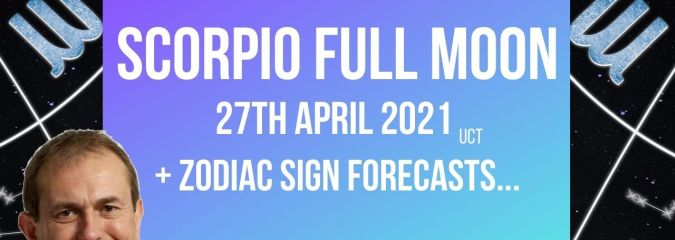 Scorpio Full Moon 27th April 2021 + Zodiac Sign Forecasts