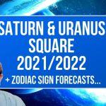Saturn & Uranus Square 2021/2022 + Zodiac Sign Forecasts