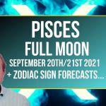 Pisces Full Moon September 2021+ Zodiac Sign Forecasts