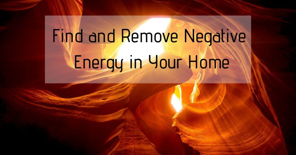 Find and Remove Negative Energy in Your Home