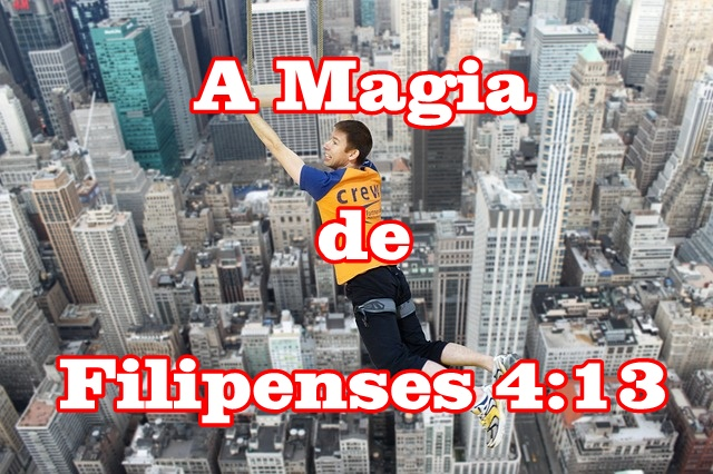 Filipenses 4 13 - A Magia de Filipenses 4:13