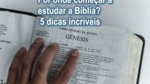 Por onde começar a estudar a Bíblia?