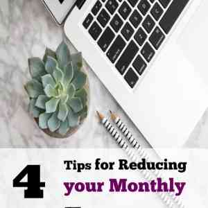 4 Tips for Reducing your Monthly Expenses
