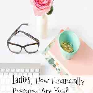 Ladies, How Financially Prepared Are you?