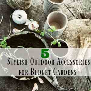 Five Stylish Outdoor Accessories for Budget Gardens