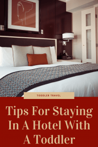 Tips For Staying In A Hotel With A Toddler