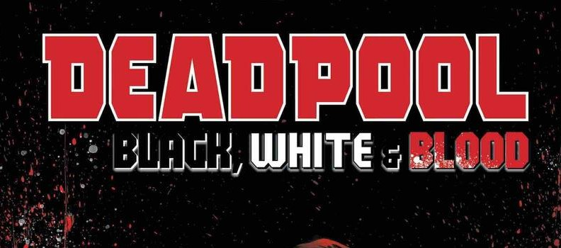 'Deadpool: Black, White, and Blood' Coming in August