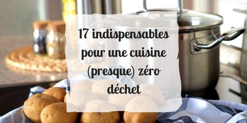 17 Indispensables Pour Une Cuisine Zero Dechet Ou Presque