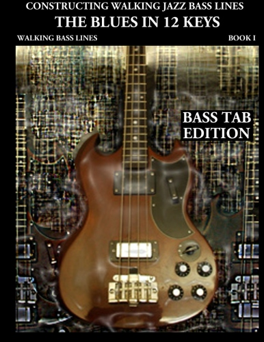Constructing Walking Jazz Bass Lines, Book 1: Walking Bass Lines - The Blues in 12 Keys (Bass tab edition)
