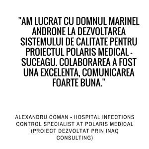 Am lucrat cu domnul Marinel Androne la dezvoltarea sistemului de calitate pentru proiectul Polaris Medical - Suceagu. Colaborarea a fost una excelenta, comunicarea foarte buna. Alexandru Coman - Hospital Infections Specialist at Polaris Medical (proiect dezvoltat prin Inaq Consulting).