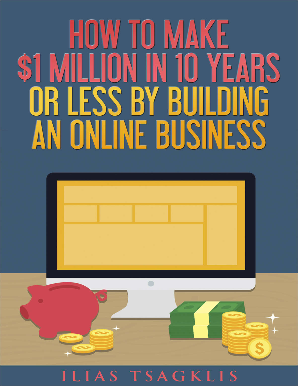 Download How to Make  Million in 10 Years or Less by Building an Online Business