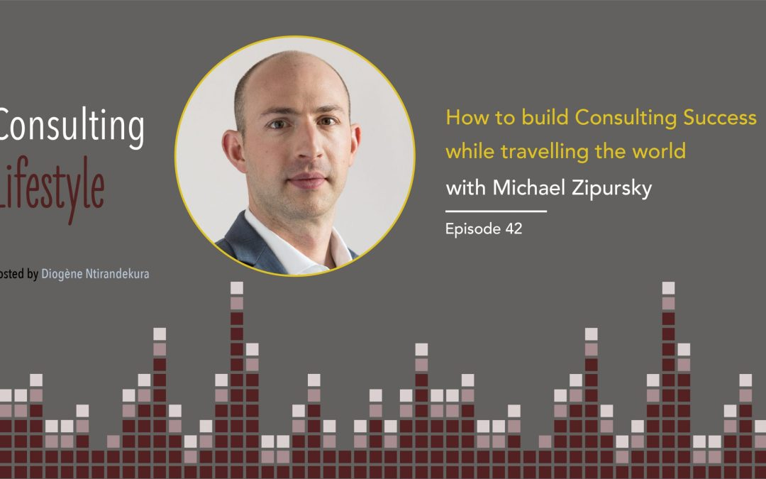 #042 – How to build Consulting Success while traveling the world with Michael Zipursky