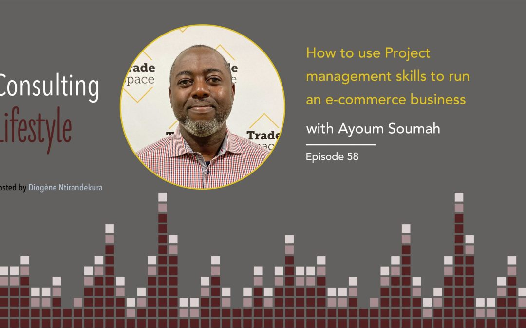 #058 – How to use Project management skills to run an e-commerce business with Ayoum Soumah