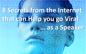 8 secrets from the internet that will help you go viral as a speaker