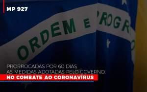 mp-927-prorrogadas-por-60-dias-as-medidas-adotadas-pelo-governo-no-combate-ao-coronavirus