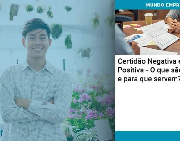 Certidao Negativa E Positiva O Que Sao E Para Que Servem - Abrir Empresa Simples
