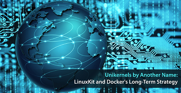 unikernels by another name linuxkit and dockers long term strategy container journal