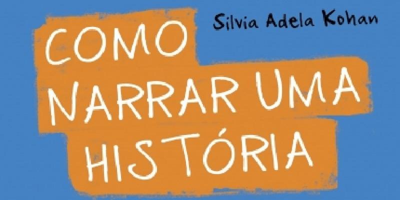 Capa do livro Como Narrar uma História, de Silvia Adela Kohan.