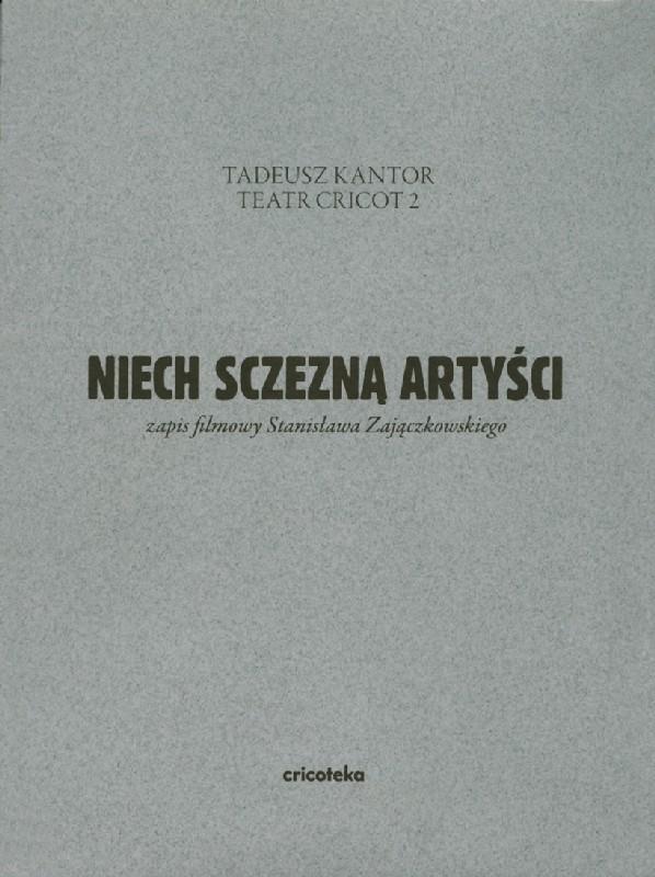 Tadeusz Kantor, DVD,Niech Zczezną Artyści, zapis filmowy Stanisława Zajączkowskiego