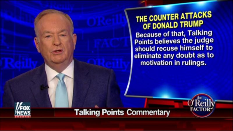 Look Who Got The Message! Bill O'Reilly Calls On Trump U Judge To Recuse Himself