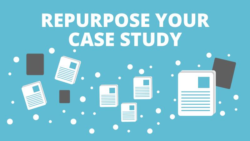 Repurpose Your Case Study