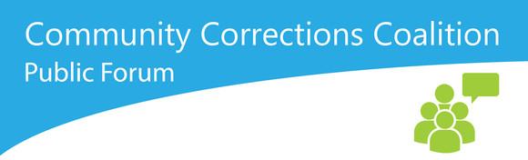 Image says: Community Corrections Coalition public forum