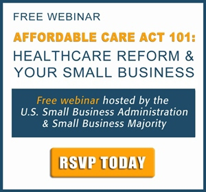 Free Affordable Care Act 101 webinar covering healthcare reform and your small business hosted by SBA and Small Business Majority. Click to RSVP today