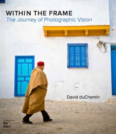 A sample chapter from David DuChemin's 'Within the Frame: A Journey in Photographic Vision'