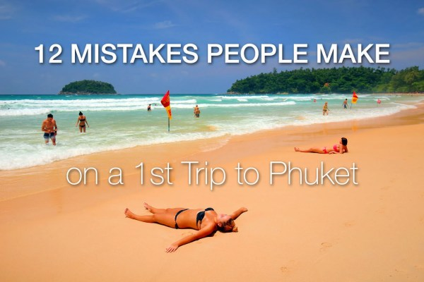 12 Mistakes People Make on a 1st Trip to Phuket (Updated)